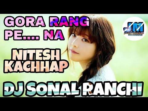 GORA RANG PE NA NITESH KACHHAP DJ SONAL RANCHI REMIX