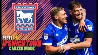 FIFA 18 | IPSWICH TOWN CAREER MODE #1 A STATEMENT OF INTENT!