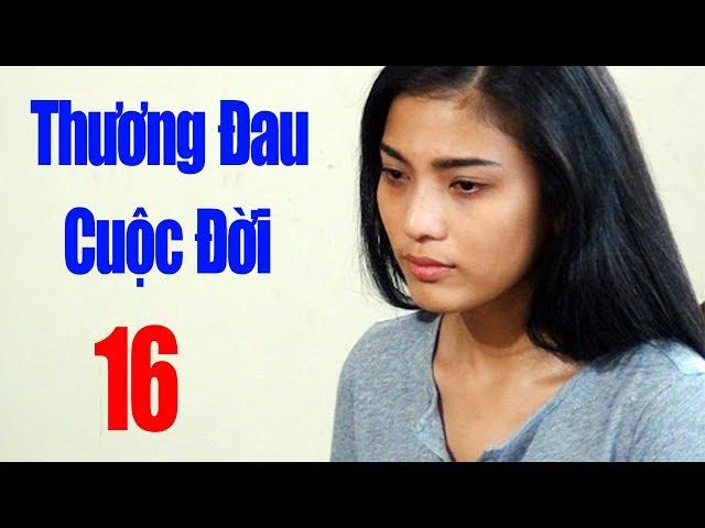 Thương Đau Cuộc Đời - Tập 16 | Phim Tình Cảm Việt Nam Mới Hay Nhất 2018