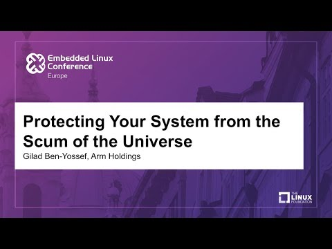 Protecting Your System from the Scum of the Universe - Gilad Ben-Yossef, Arm Holdings