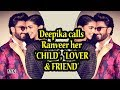 Deepika calls Ranveer her 'CHILD', 'LOVER & FRIEND'