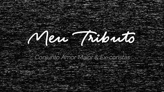 Meu Tributo - Conjunto Amor Maior e Ex-coristas