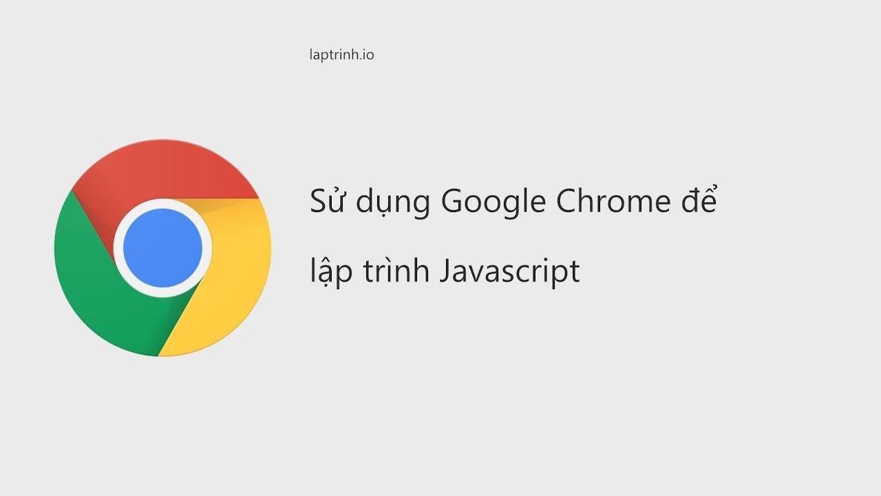 Sử dụng Google Chrome để lập trình Javascript