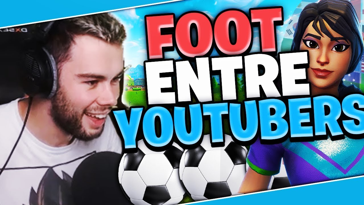 Gros Match De Foot Avec Vos Youtubers Fortnite Favoris Youtube