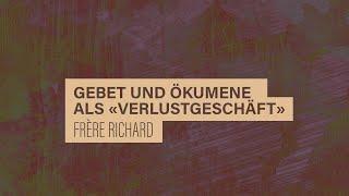 """«WACHET UND BETET» // #18 Gebet und Ökumene als """"Verlustgeschäft"""" // Frère Richard"""