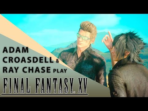 【Final tasy XV】 Periscope Stream ft. Adam Croasdell & Ray Chase