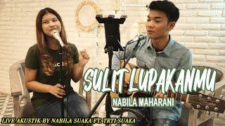 SULIT LUPAKANMU - NABILA MAHARANI LIRIK LIVE AKUSTIK BY NABILA SUAKA FT. TRI SUAKA