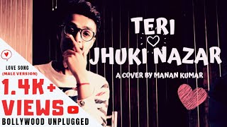 Teri Jhuki Nazar ( MALE VERSION ) : Manan mp3 | MURDER 3 | Old Song - New Version | Unplugged Songs