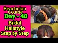 Bridal Hairstyle Step by Step || Beautician Course, Day - 40 || Neha Beauty Hub