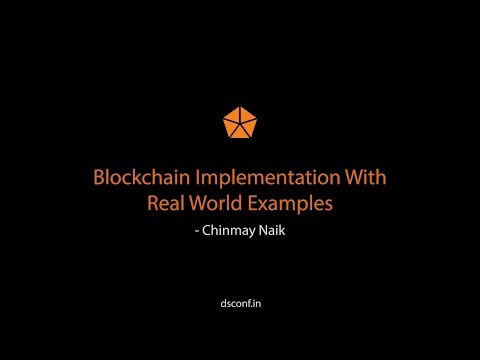 Blockchain Implementation with Real World Examples - Chinmay Naik