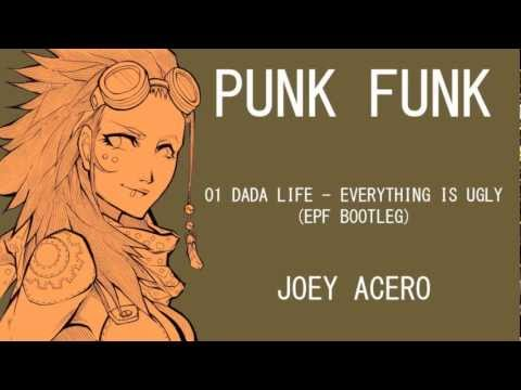 Dada Life - Everything is Ugly (Joey Acero Relentless Bootleg) [HQ]