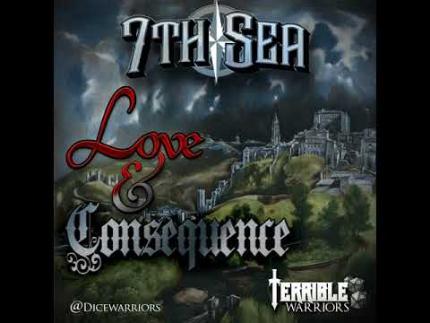7th Sea: Love and Consequence (Part 1 of 4)