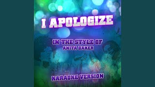 I Apologize (In the Style of Anita Baker) (Karaoke Version)