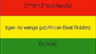 tiger- no wanga gut(African Beat Riddim)