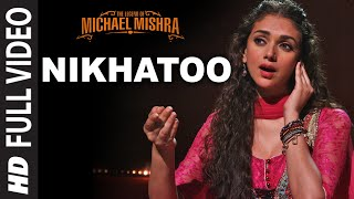 NIKHATOO Full  Video Song | The Legend of Michael Mishra | Arshad Warsi, Aditi Rao Hydari | T-Series