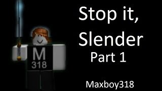 ROBLOX | Stop it, Slender | Part 1 | (By : Maxboy318)