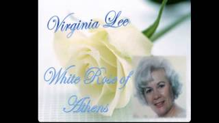VIRGINIA LEE - WHITE ROSE OF ATHENS