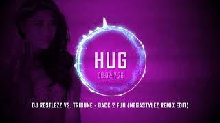 DJ Restlezz vs Tribune  Back 2 Fun (Megastylez Remix Edit)