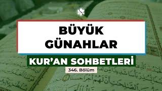 Kur'an Sohbetleri | BÜYÜK GÜNAHLAR