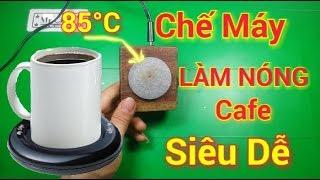 Làm Chiếc Đế Hâm Nóng Cafe - Trà Nóng 12V Siêu Dễ / Mr Chế