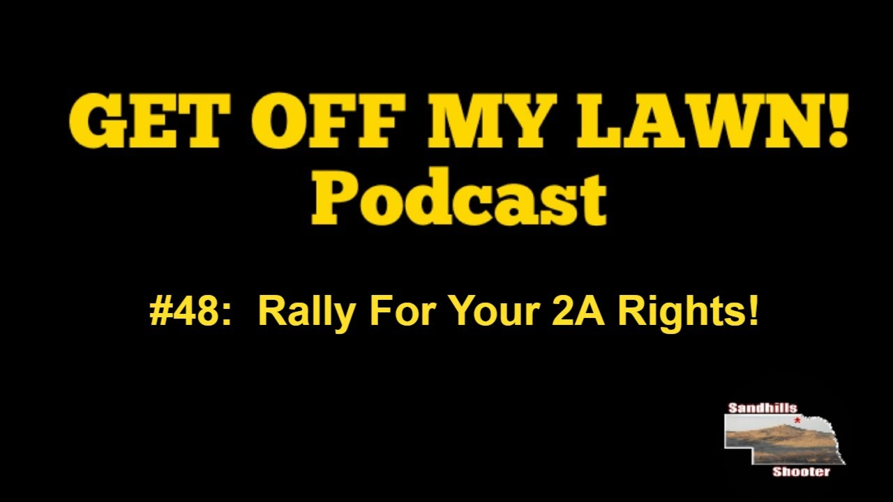 GET OFF MY LAWN! Podcast #48:  VIRTUAL Rally For Your 2A Rights