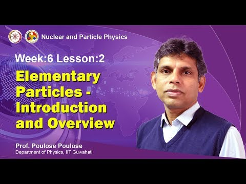 Mod-07 Lec-18 Elementary Particles - Introduction and  Overv