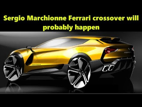 Sergio Marchionne Ferrari Crossover Will Probably Happen