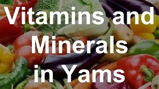Vitamins and Minerals in Yams - Health Benefits of Yams