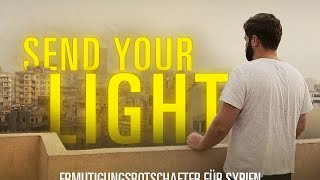 Send Your Light - Juri Friesen, Ermutigungsbotschafter für Christen in Syrien