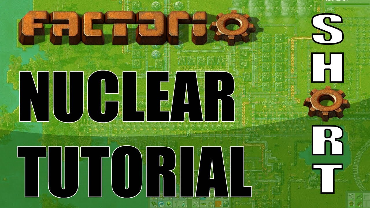 Factorio Nuclear Fuel, Power and Reactor Tutorial (just 8 mins!) [v0 16  2018]