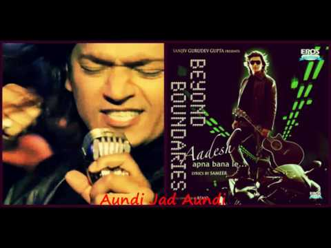 Aadesh Shrivastava - Aundi Jad Aundi
