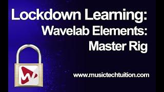 Lockdown Learning: 25 - MasterRig in Wavelab Elements