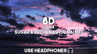 Dharia - Sugar & Brownies (Uu Nai Na) (8D Audio)