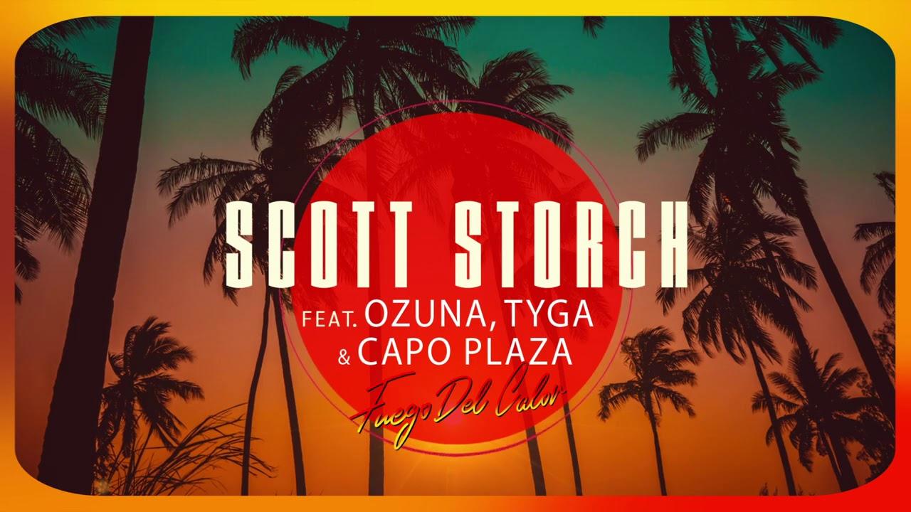 SCOTT STORCH - Fuego Del Calor (feat. Ozuna, Tyga & CAPO PLAZA)