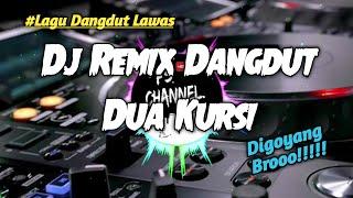 Download DJ REMIX DUA KURSI FULLBASS - DJ REMIX LAGU DANGDUT LAWAS DI GOYANG BROOOO!!!!