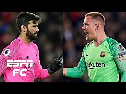 Is Liverpool's Alisson or Barcelona's Marc-Andre ter Stegen the better goalkeeper?   Extra Time