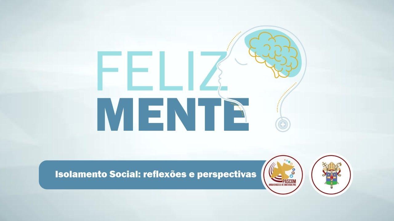 FelizMente | Isolamento Social: reflexões e perspectivas