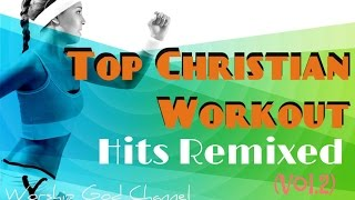 Top Christian Workout Hits Remixed (Vol. 2)