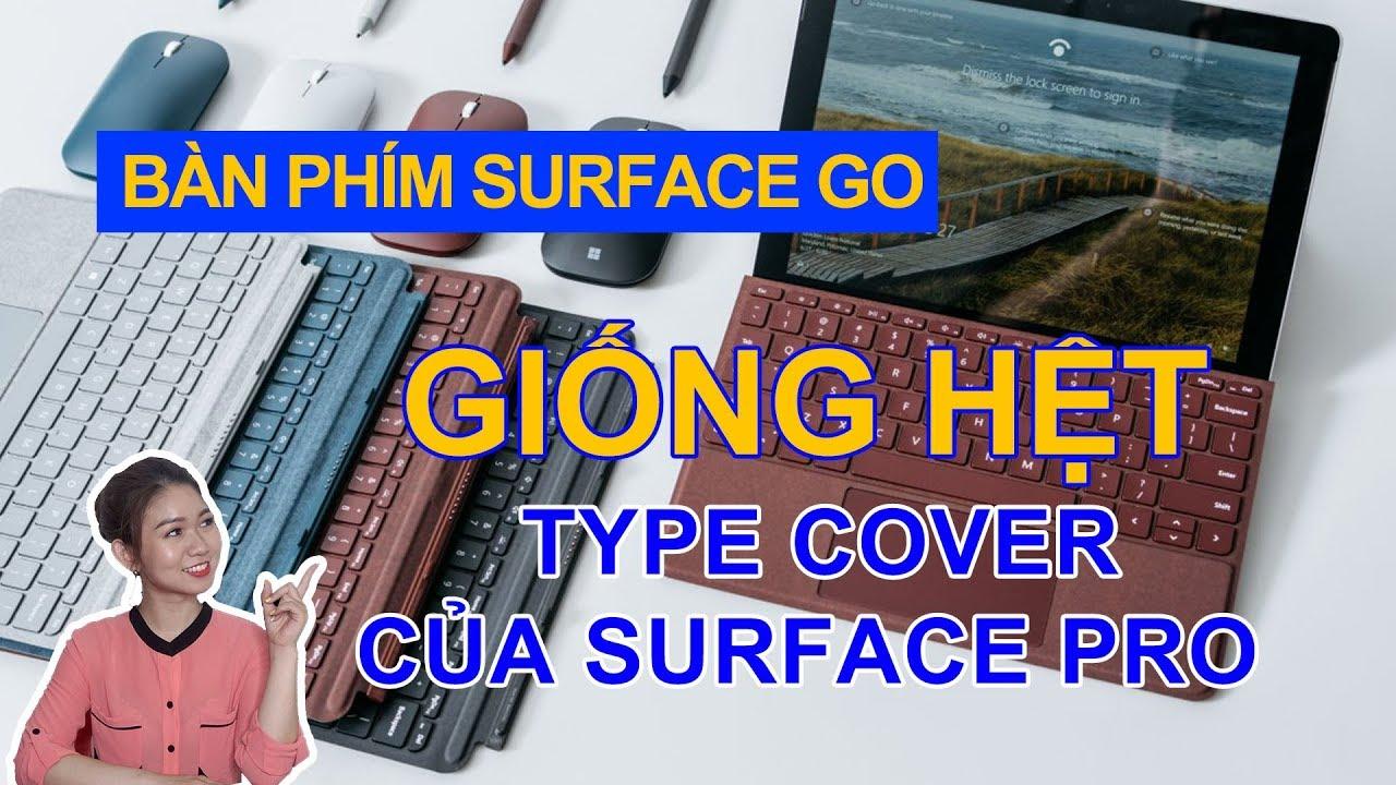 Bàn phím Surface Go – có giống hệt bàn phím Type cover của Surface Pro ?
