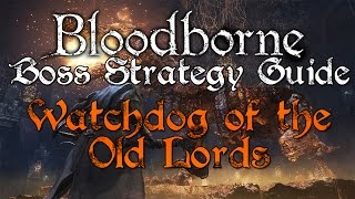 Bloodborne Boss Strategy Guide - Watchdog of the Old Lords (Defiled Chalice)