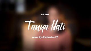Tanya Hati - Pasto (Cover by Chatherine Franscisca Pasaribu)