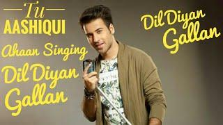 Tu aashiqui - Ahaan singing Dil Diyan Gallan |colors tv
