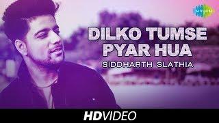 Dilko Tumse Pyar Hua | Cover | Siddharth Slathia | HD Video