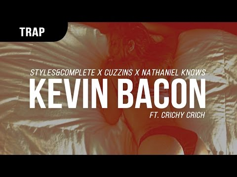 Styles&Complete X Cuzzins X Nathaniel Knows ft. Crichy Crich - Kevin Bacon