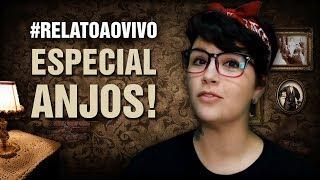ESPECIAL Relatos de ANJOS! #RelatoAoVivo 115