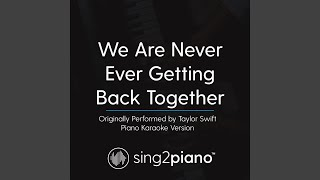 We Are Never Ever Getting Back Together (Originally Performed by Taylor Swift) (Piano Karaoke...