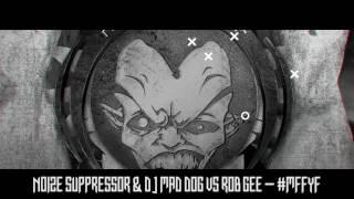 noize suppressor dj mad dog vs rob gee mffyf