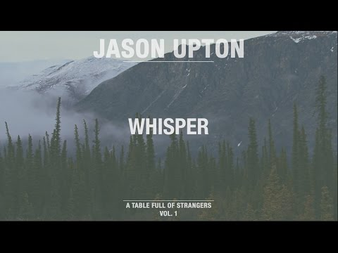 Whisper (Official Lyric Video) // A Table Full Of Strangers // Jason Upton