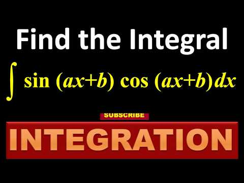 15. INTEGRATION Find The Integral Of  Sin (ax + B) Cos (ax + B)