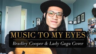 Music To My Eyes - Bradley Cooper & Lady Gaga Cover Video